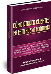 Cómo Atraer Clientes En Esta Nueva Economía, El Nuevo Libro De La Reina Del Mercadeo Diana Fontanez